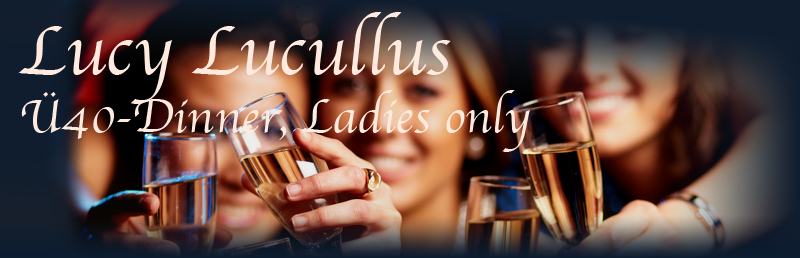 Lucy Lucullus - Ü40-Dinner, Ladies only